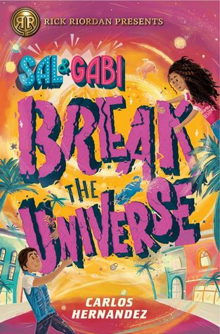 Sal and Gabi Break the Universe by Carlos Hernandez, a review