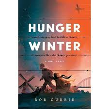 Hunger Winter: A World War II Novel by Rob Currie, a review
