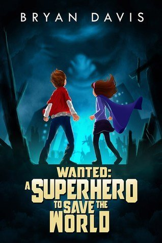 Wanted: A Superhero to Save the World by Bryan Davis, a review